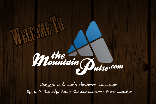 The Mountain Pulse – Jackson Hole's Newest Online Ski & Snowboard Community Resource