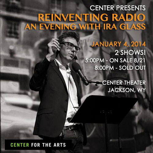 ira_glass_01, center for the arts, jackson hole wyoming
